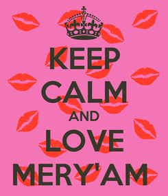 Poster: KEEP CALM AND LOVE MERY'AM