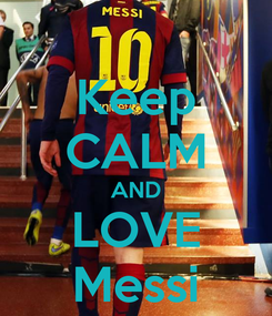 Poster: Keep CALM AND LOVE Messi