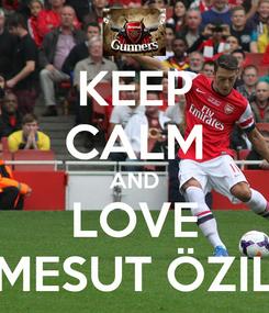 Poster: KEEP CALM AND LOVE MESUT ÖZIL