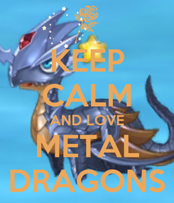 Poster: KEEP CALM AND LOVE METAL DRAGONS