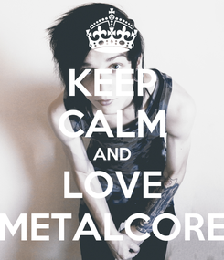 Poster: KEEP CALM AND LOVE METALCORE
