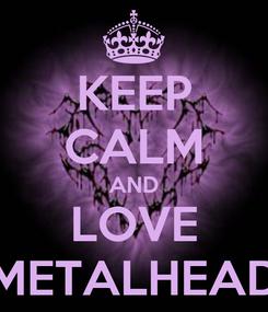 Poster: KEEP CALM AND LOVE METALHEAD