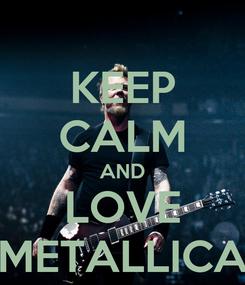 Poster: KEEP CALM AND LOVE METALLICA