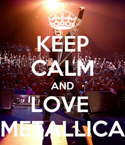 Poster: KEEP CALM AND LOVE  METALLICA