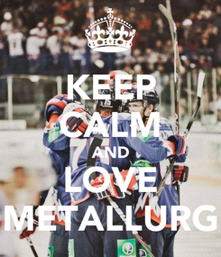Poster: KEEP CALM AND LOVE METALLURG