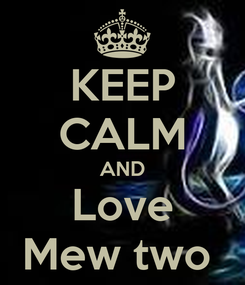 Poster: KEEP CALM AND Love Mew two