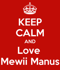 Poster: KEEP CALM AND Love  Mewii Manus