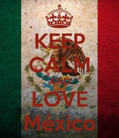 Poster: KEEP CALM AND LOVE México