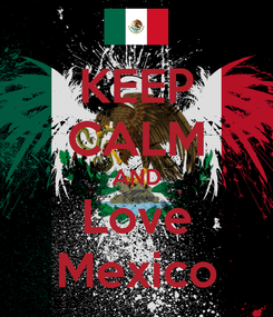 Poster: KEEP CALM AND Love Mexico