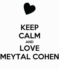 Poster: KEEP CALM AND LOVE MEYTAL COHEN