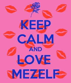 Poster: KEEP CALM AND LOVE  MEZELF