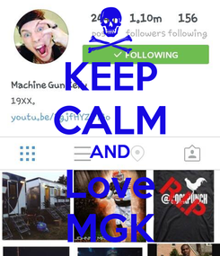 Poster: KEEP CALM AND Love MGK