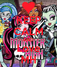 Poster: KEEP CALM AND  Love MH