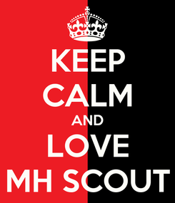 Poster: KEEP CALM AND LOVE MH SCOUT