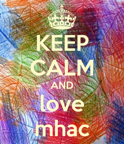 Poster: KEEP CALM AND love mhac