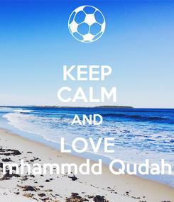Poster: KEEP CALM AND LOVE mhammdd Qudah