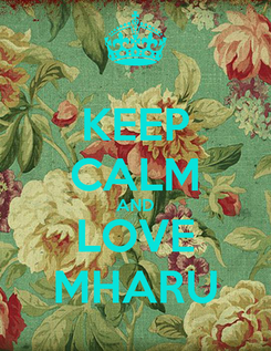 Poster: KEEP CALM AND LOVE MHARU