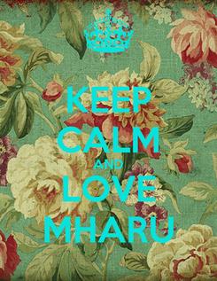 Poster: KEEP CALM AND LOVE MHARU