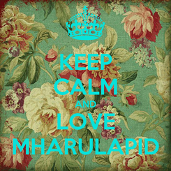 Poster: KEEP CALM AND LOVE MHARULAPID