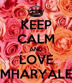 Poster: KEEP CALM AND LOVE MHARYALE