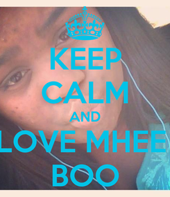 Poster: KEEP CALM AND LOVE MHEE  BOO