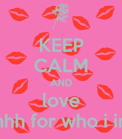 Poster: KEEP CALM AND love mhh for who i im