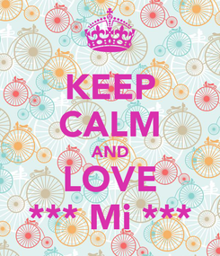 Poster: KEEP CALM AND LOVE *** Mi ***