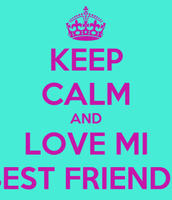 Poster: KEEP CALM AND LOVE MI BEST FRIENDS