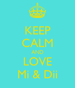 Poster: KEEP CALM AND LOVE Mi & Dii