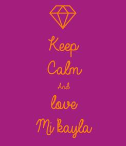 Poster: Keep Calm And love  Mi'kayla