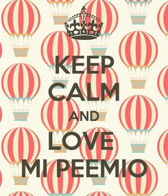 Poster: KEEP CALM AND LOVE  MI PEEMIO
