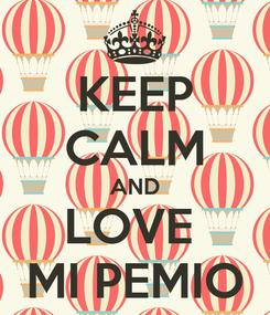 Poster: KEEP CALM AND LOVE  MI PEMIO