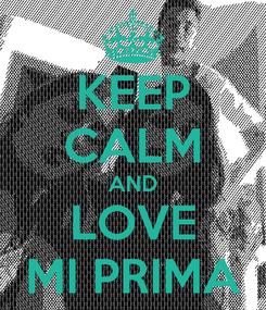 Poster: KEEP CALM AND LOVE MI PRIMA