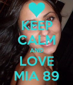 Poster: KEEP CALM AND LOVE MIA 89