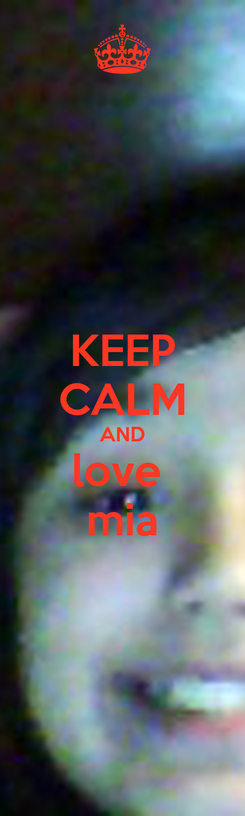Poster: KEEP CALM AND love  mia