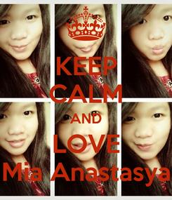 Poster: KEEP CALM AND LOVE Mia Anastasya