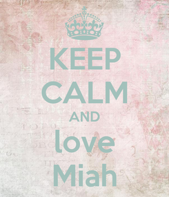 Poster: KEEP CALM AND love Miah