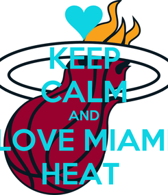 Poster: KEEP CALM AND LOVE MIAMI HEAT