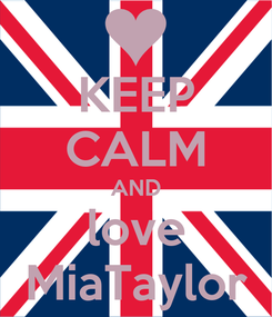 Poster: KEEP CALM AND love MiaTaylor