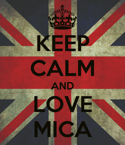 Poster: KEEP CALM AND LOVE MICA