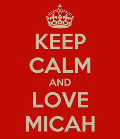 Poster: KEEP CALM AND LOVE MICAH