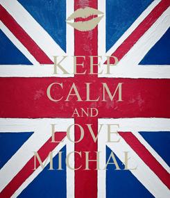 Poster: KEEP CALM AND LOVE MICHAŁ