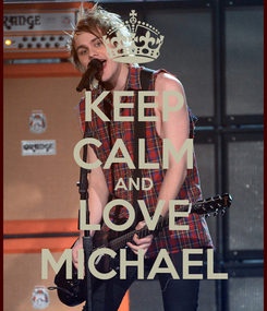 Poster: KEEP CALM AND LOVE MICHAEL