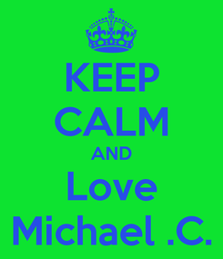Poster: KEEP CALM AND Love Michael .C.
