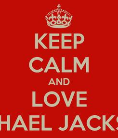 Poster: KEEP CALM AND LOVE MICHAEL JACKSON