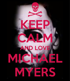 Poster: KEEP CALM AND LOVE MICHAEL MYERS