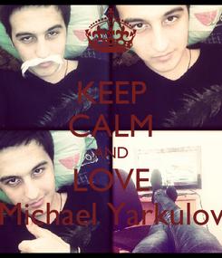 Poster: KEEP CALM AND LOVE Michael Yarkulov