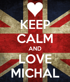 Poster: KEEP CALM AND LOVE MICHAL