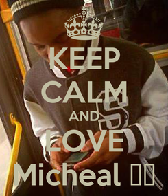 Poster: KEEP CALM AND LOVE Micheal ♥♥