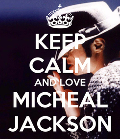 Poster: KEEP CALM AND LOVE MICHEAL JACKSON